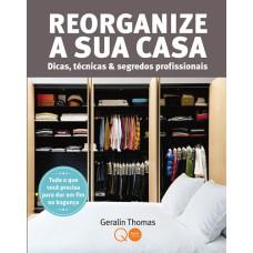 Reorganize a sua casa : Dicas, técnicas & segredos