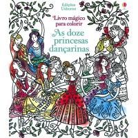 As doze princesas dançarinas: Livro mágico para colorir