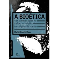 A bioética e suas implicações na saúde, na religião e na dignidade humana
