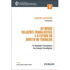 As novas relações trabalhistas e o futuro do direito do trabalho