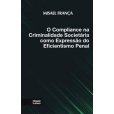 O compliance na criminalidade societária como expressão do eficientismo penal
