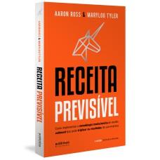 Receita Previsível: Como implementar a metodologia revolucionária de vendas outbound que pode triplicar os resultados da sua empresa (2ª edição, revisada e ampliada)