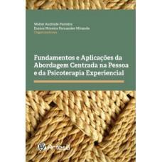 Fundamentos e aplicações da abordagem centrada na pessoa e da psicoterapia experencial