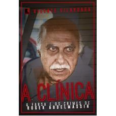A clínica: A farsa e os crimes de Roder Abdelmassih