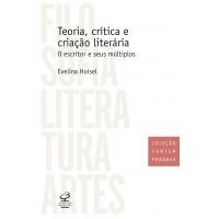 Teoria, crítica e criação literária: O escritor e seus múltiplos
