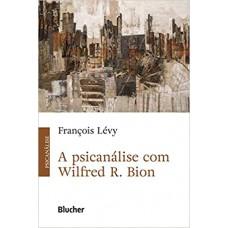 A psicanálise com Wilfred R. Bion