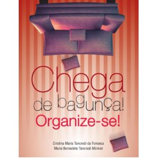 Chega de bagunça : Organize-se
