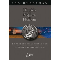 História da Riqueza do Homem - Do Feudalismo ao Século XXI