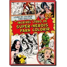Incrivel Livro De Super-Herois Para Colorir, O