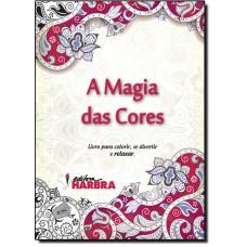 Magia Das Cores, A - Livro Para Colorir, Se Divertir E Relaxar