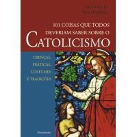101 Coisas que Todos Deveriam Saber Sobre o Catolicismo