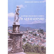 Antonio Francisco Lisboa: O Aleijadinho