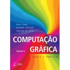 Computação Gráfica - Vol. 2 - Teoria e Prática
