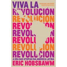 Viva la revolución - A era das utopias na América Latina