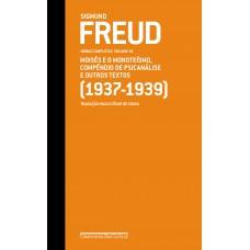 Freud 19 - Moisés e o monoteísmo, Compêndio de psicanálise e outros textos (1937-1939)