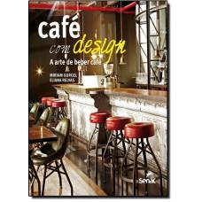 Cafe Com Design - A Arte De Beber Cafe
