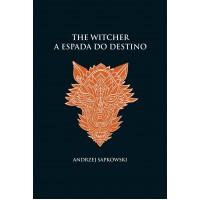 A espada do destino - The Witcher - A saga do bruxo Geralt de Rívia (capa dura)