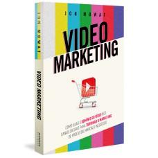 Video Marketing: como usar o domínio do vídeo nos canais digitais para turbinar o marketing de produtos, marcas e negócios