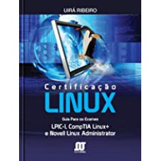 Certificacao Linux: Guia Para Os Exames Lpic-1, Comptia Linux+ E Novell Linux Administrator