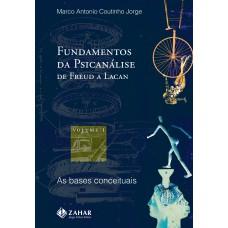 Fundamentos da psicanálise de Freud a Lacan - vol. 1
