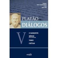 Diálogos V – O Banquete, Mênon (ou Da Virtude), Timeu, Crítias