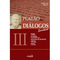 Diálogos III – Fedro (ou Do Belo), Eutífron (ou Da Religiosidade), Apologia de Sócrates, Críton (ou Do Dever), Fédon (ou Da Alma)