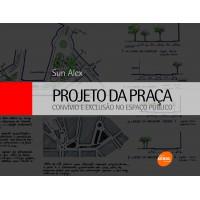 Projeto da praça Convívio e exclusao no espaço publico