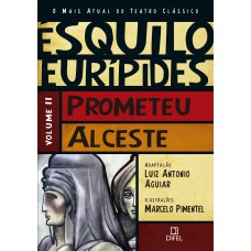 Prometeu/Alceste (Vol.2 O mais atual do teatro clássico)