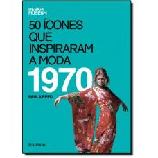 50 Icones Que Inspiraram A Moda - 1970