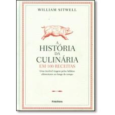 Historia Da Culinaria Em 100 Receitas, A