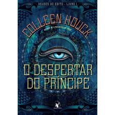 O despertar do príncipe (Deuses do Egito – Livro 1)