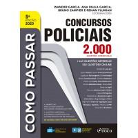 COMO PASSAR EM CONCURSOS POLICIAIS - 2.000 QUESTÕES COMENTADAS - 5ª ED - 2020