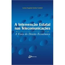 Intervencao Estatal Nas Telecomunicacoes, A: A Visao Do Direito Economico