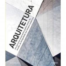 Arquitetura - Um percurso visual pelos quatro cantos do mundo