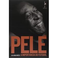 Pelé: A Importância do Futebol